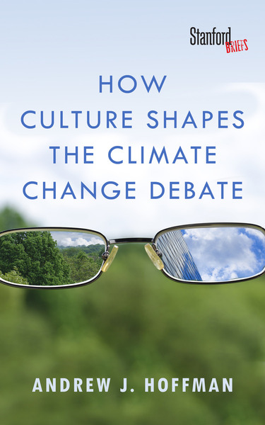 Cover of How Culture Shapes the Climate Change Debate by Andrew J. Hoffman