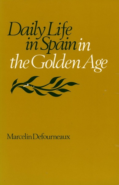 Cover of Daily Life in Spain in the Golden Age by Marcelin Defourneaux