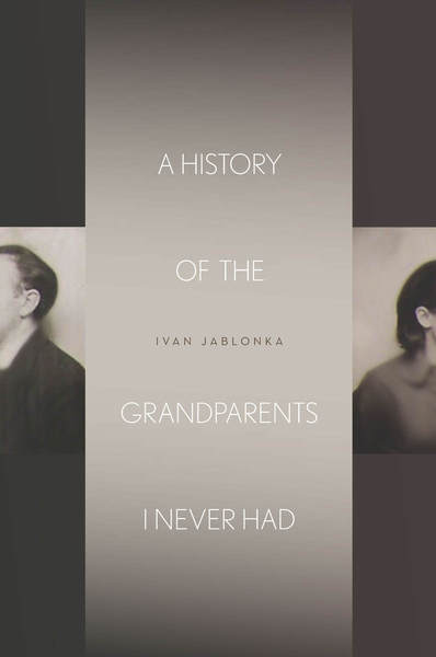 Cover of A History of the Grandparents I Never Had by Ivan Jablonka Translated by Jane Kuntz