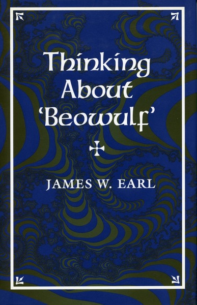 Cover of Thinking About 'Beowulf' by James W. Earl