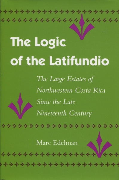 Cover of The Logic of the Latifundio by Marc Edelman