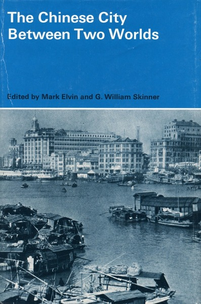 Cover of The Chinese City Between Two Worlds by Edited by Mark Elvin and G. William Skinner