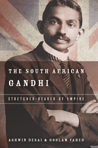Cover of The South African Gandhi by Ashwin Desai and Goolam Vahed