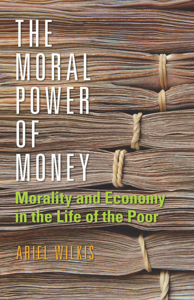 Cover of The Moral Power of Money by Ariel Wilkis