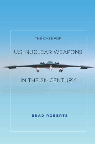 Cover of The Case for U.S. Nuclear Weapons in the 21st Century by Brad Roberts