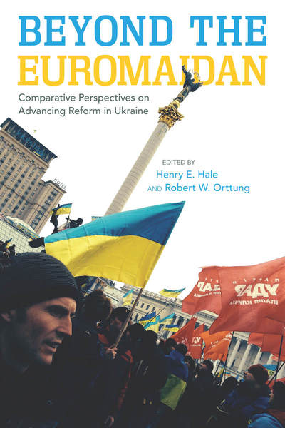 Cover of Beyond the Euromaidan by Edited by Henry E. Hale and Robert W. Orttung