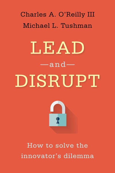 Cover of Lead and Disrupt by Charles A. O'Reilly III and Michael L. Tushman