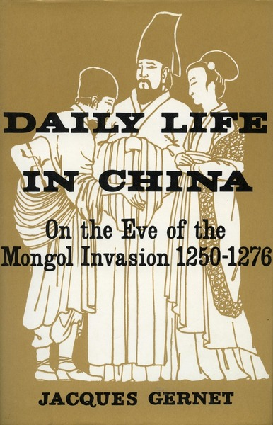 Cover of Daily Life in China on the Eve of the Mongol Invasion, 1250-1276 by Jacques Gernet