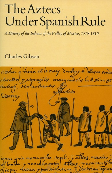 Cover of The Aztecs Under Spanish Rule by Charles Gibson