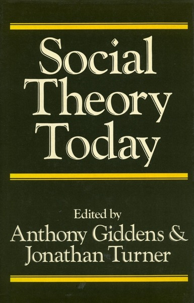 Cover of Social Theory Today by Edited by Anthony Giddens and Jonathan H. Turner