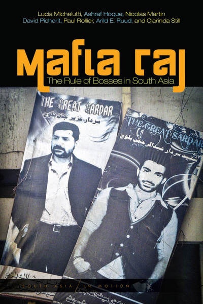 Cover of Mafia Raj by Lucia Michelutti, Ashraf Hoque, Nicolas Martin, David Picherit, Paul Rollier, Arild E. Ruud, and Clarinda Still
