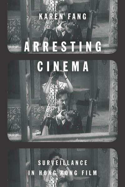 Cover of Arresting Cinema by Karen Fang