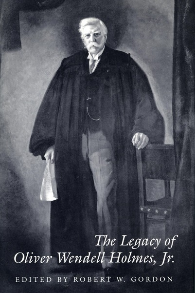 Cover of The Legacy of Oliver Wendell Holmes, Jr by Edited by Robert W. Gordon