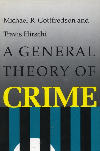 Cover of A General Theory of Crime by Michael R. Gottfredson and Travis Hirschi