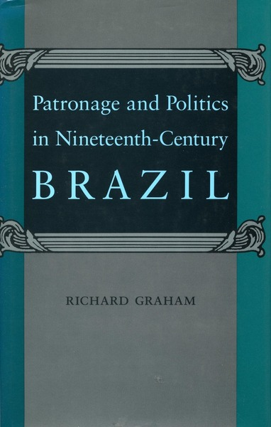 Cover of Patronage and Politics in Nineteenth-Century Brazil by Richard Graham