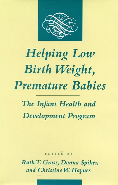 Cover of Helping Low Birth Weight, Premature Babies by Edited by Ruth T. Gross, Donna Spiker, and Christine W. Haynes