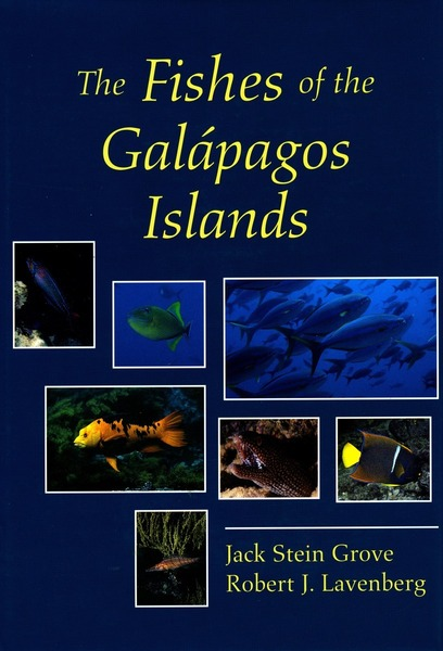 Cover of The Fishes of the Galápagos Islands by Jack Stein Grove and Robert J. Lavenberg Foreword by Jean-Michel Cousteau