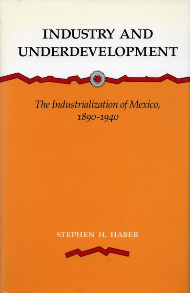 Cover of Industry and Underdevelopment by Stephen H. Haber
