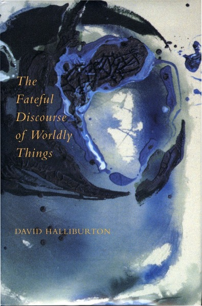 Cover of The Fateful Discourse of Worldly Things by David Halliburton