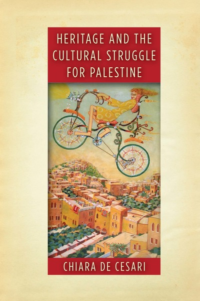 Cover of Heritage and the Cultural Struggle for Palestine by Chiara De Cesari