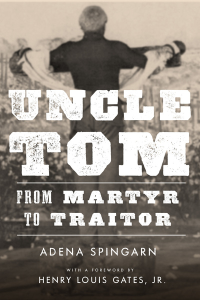 Cover of Uncle Tom by Adena Spingarn, Foreword by Henry Louis Gates, Jr.