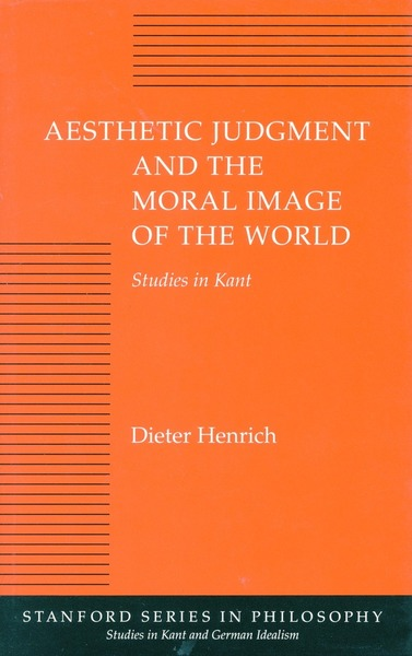 Cover of Aesthetic Judgment and the Moral Image of the World by Dieter Henrich