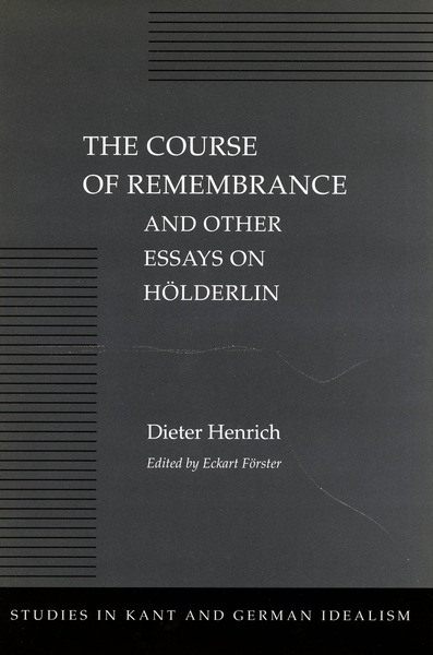 Cover of The Course of Remembrance and Other Essays on Hölderlin by Dieter Henrich  Edited by Eckart Förster