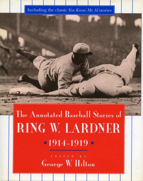 Cover of The Annotated Baseball Stories of Ring W. Lardner, 1914-1919 by Edited by George W. Hilton