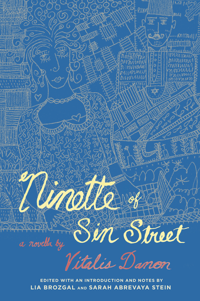 Cover of Ninette of Sin Street by A novella by Vitalis Danon, Edited with an introduction and notes by Lia Brozgal and Sarah Abrevaya Stein