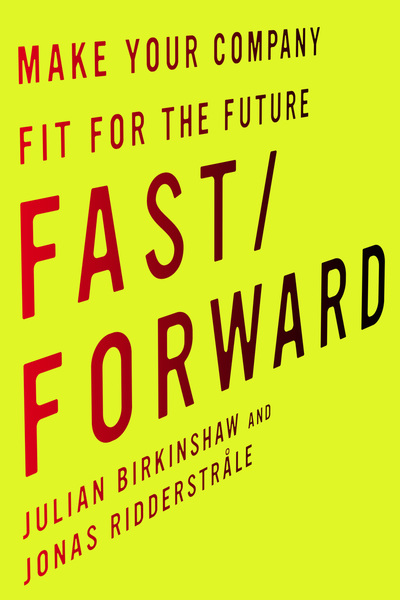 Cover of Fast/Forward by Julian Birkinshaw and Jonas Ridderstråle