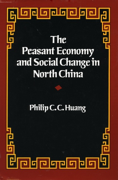 Cover of The Peasant Economy and Social Change in North China by Philip C. C. Huang