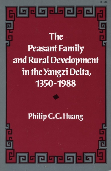 Cover of The Peasant Family and Rural Development in the Yangzi Delta, 1350-1988 by Philip C. C. Huang