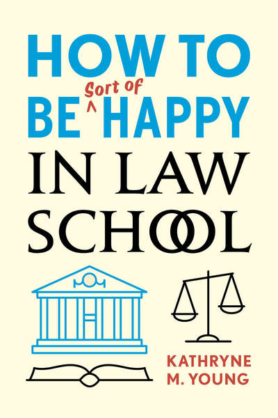 Cover of How to Be Sort of Happy in Law School by Kathryne M. Young