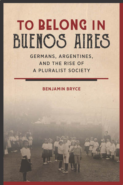 Cover of To Belong in Buenos Aires by Benjamin Bryce