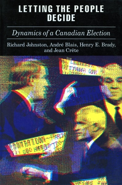 Cover of Letting the People Decide by Richard Johnston, André Blais, Henry Brady, and Jean Crête