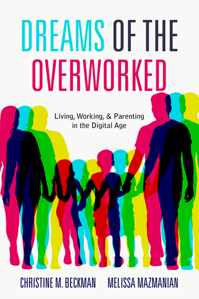 Cover of Dreams of the Overworked by Christine M. Beckman and Melissa Mazmanian