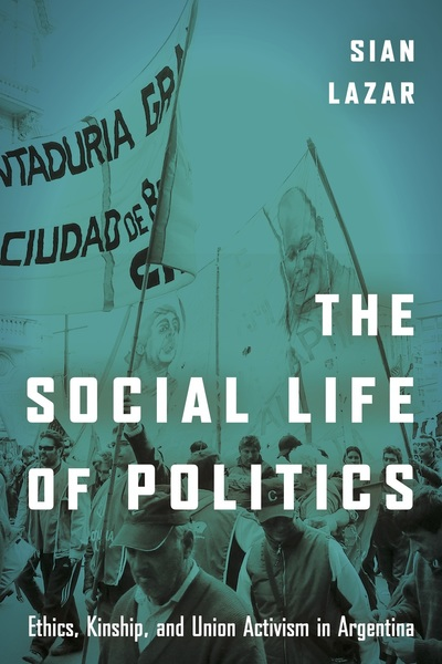 Cover of The Social Life of Politics by Sian Lazar