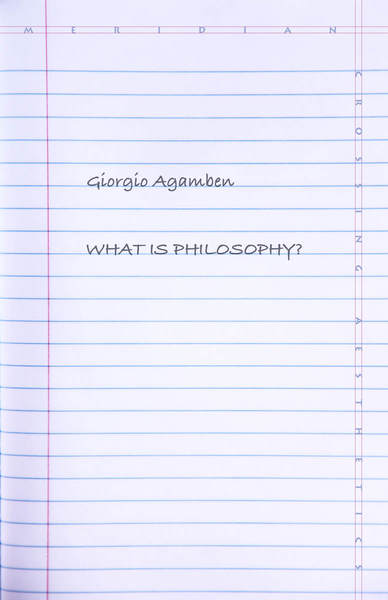 Cover of What Is Philosophy? by Giorgio Agamben Translated by Lorenzo Chiesa
