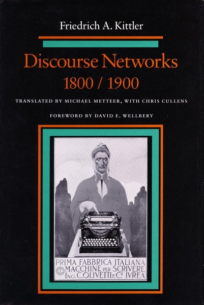 Cover of Discourse Networks, 1800/1900 by Friedrich Kittler Translated by Michael Metteer, with Chris Cullens Foreword by David E. Wellbery