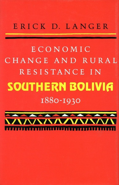 Cover of Economic Change and Rural Resistance in Southern Bolivia, 1880-1930 by Erick D. Langer