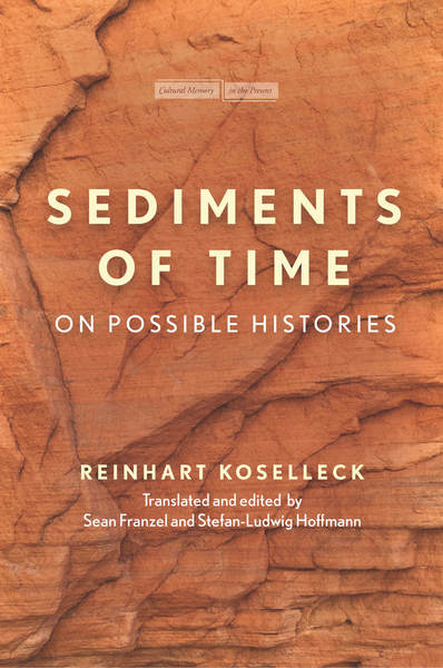 Cover of Sediments of Time by Reinhart Koselleck, Translated and Edited by Sean Franzel and Stefan-Ludwig Hoffmann