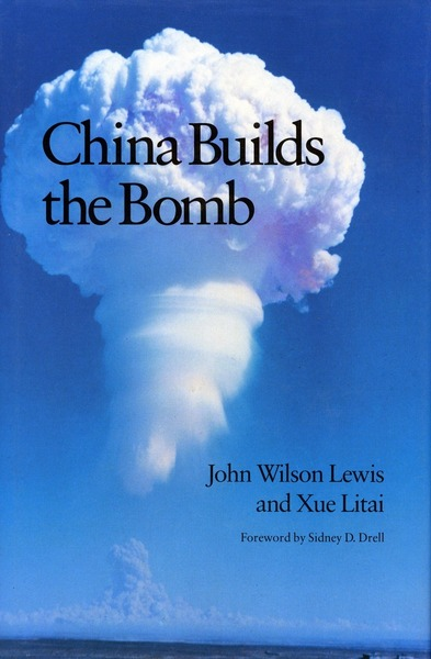 Cover of China Builds the Bomb by John W. Lewis and Xue Litai Foreword by Sidney D. Drell