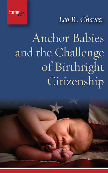 Cover of Anchor Babies and the Challenge of Birthright Citizenship by Leo R. Chavez