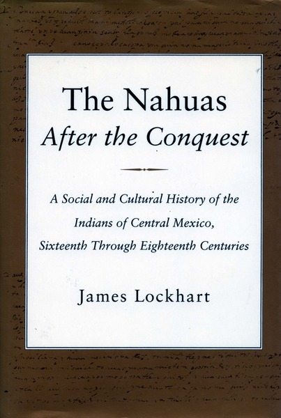 Cover of The Nahuas After the Conquest by James Lockhart