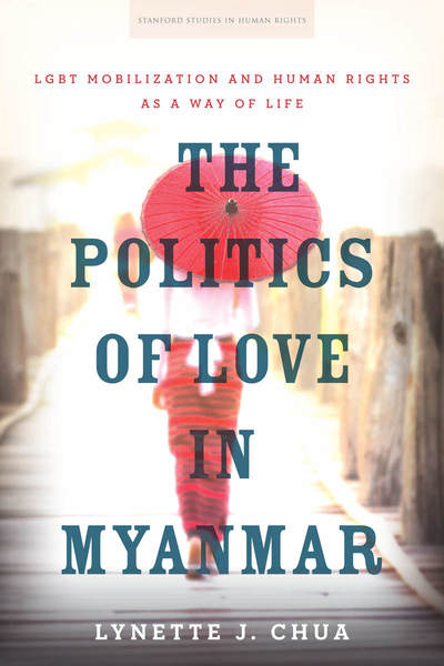 Cover of The Politics of Love in Myanmar by Lynette J. Chua