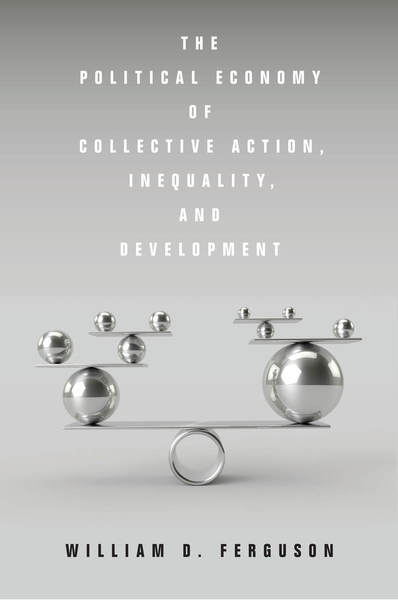 Cover of The Political Economy of Collective Action, Inequality, and Development by William D. Ferguson
