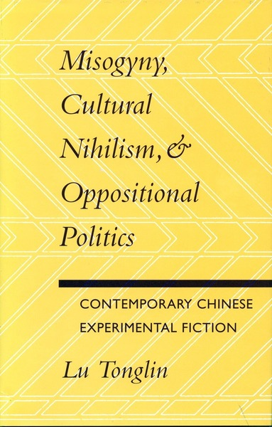 Cover of Misogyny, Cultural Nihilism, and Oppositional Politics by Lu Tonglin
