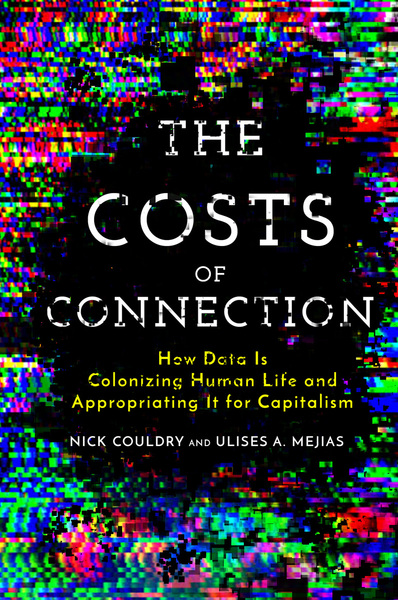 Cover of The Costs of Connection by Nick Couldry and Ulises A. Mejias