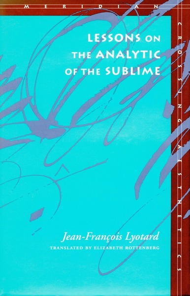 Cover of Lessons on the Analytic of the Sublime by Jean-François Lyotard Translated by Elizabeth Rottenberg