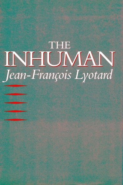 Cover of The Inhuman by Jean-François Lyotard Translated by Geoffrey Bennington and Rachel Bowlby